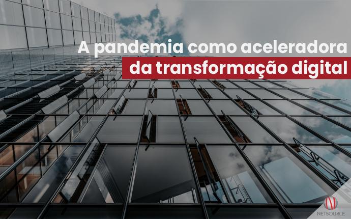A pandemia como aceleradora da transformação digital